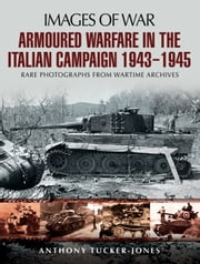Armoured Warfare in the Italian Campaign - 1943 to 1945 ebook by Anthony Tucker-Jones