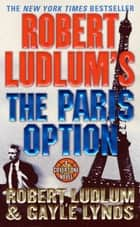 Robert Ludlum's The Paris Option ebook by Robert Ludlum,Gayle Lynds
