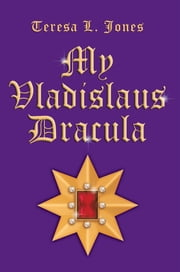 My Vladislaus Dracula ebook by Teresa L. Jones