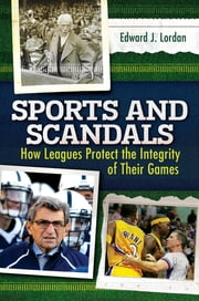 Sports and Scandals: How Leagues Protect the Integrity of their Games - How Leagues Protect the Integrity of Their Games ebook by Edward J. Lordan