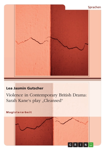 Violence in Contemporary British Drama: Sarah Kane's play 'Cleansed' - Sarah Kane`s play 'Cleansed' ebook by Lea Jasmin Gutscher