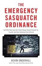 The Emergency Sasquatch Ordinance ebook by Kevin Underhill