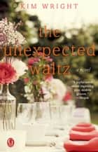 The Unexpected Waltz ebook by Kim Wright