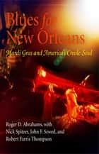 Blues for New Orleans - Mardi Gras and America's Creole Soul ebook by Roger D. Abrahams, Nick Spitzer, John F. Szwed,...