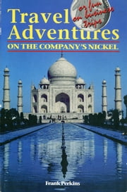 Travel Adventures on the Company's Nickel ebook by Frank Perkins