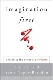 Imagination First - Unlocking the Power of Possibility ebook by Eric Liu,Scott Noppe-Brandon,Lincoln Center Institute
