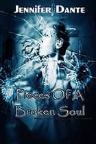 Pieces of a Broken Soul ebook by Jennifer Dante
