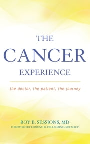 The Cancer Experience - The Doctor, the Patient, the Journey ebook by Roy B. Sessions,Edmund D. Pellegrino M.D.