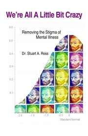 We're All A Little Bit Crazy - Removing the Stigma of Mental Health ebook by Dr. Stuart A Ross