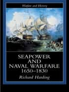 Seapower and Naval Warfare, 1650-1830 ebook by Dr Richard Harding,Richard Harding