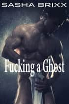 Fucking a Ghost ebook by Sasha Brixx