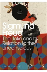 The Joke and Its Relation to the Unconscious ebook by Sigmund Freud