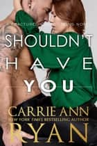 Shouldn't Have You ebook by Carrie Ann Ryan