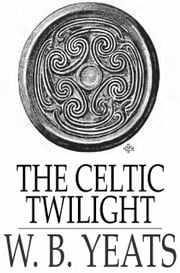 The Celtic Twilight ebook by W. B. Yeats