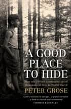 A Good Place to Hide - How one French community saved thousands of lives in World War II ebook by