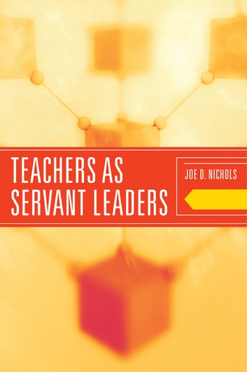 Teachers as Servant Leaders ebook by Joe D. Nichols