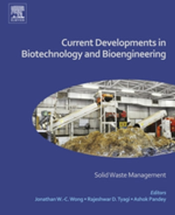 Current Developments in Biotechnology and Bioengineering - Solid Waste Management ebook by
