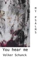 You Hear Me: My Psalms ebook by Volker Schunck
