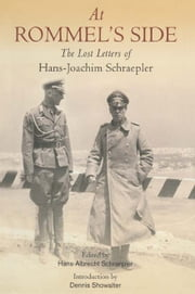 At Rommel's Side - The Lost Letters of Hans Joachim Schraepler ebook by Hans Albrect Schraepler