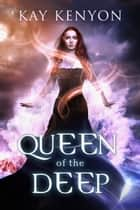 Queen of the Deep ebook by Kay Kenyon