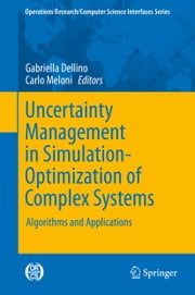 Uncertainty Management in Simulation-Optimization of Complex Systems - Algorithms and Applications ebook by Gabriella Dellino,Carlo Meloni
