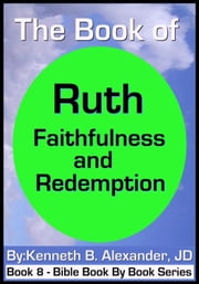 The Book of Ruth - Faithfulness & Redemption ebook by Kenneth B. Alexander JD