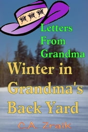 Winter In Grandma's Back Yard ebook by C. A. Zraik
