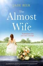 The Almost Wife - An absolutely gripping and emotional summer read ebook by Jade Beer