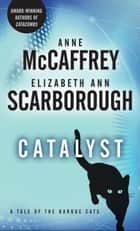 Catalyst - A Tale of the Barque Cats ebook by Anne McCaffrey, Elizabeth Ann Scarborough