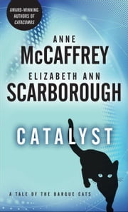 Catalyst - A Tale of the Barque Cats ebook by Anne McCaffrey,Elizabeth Ann Scarborough