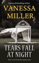 Tears Fall at Night ebook by Vanessa Miller
