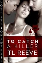 To Catch a Killer ebook by TL Reeve