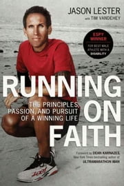Running on Faith - The Principles, Passion, and Pursuit of a Winning Life ebook by Jason Lester,Tim Vandehey