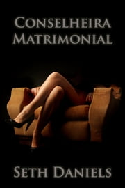 Conselheira Matrimonial ebook by Seth Daniels