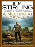 A Meeting at Corvallis ebook by S. M. Stirling