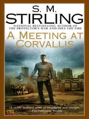 A Meeting at Corvallis - A Novel of the Change ebook by S. M. Stirling