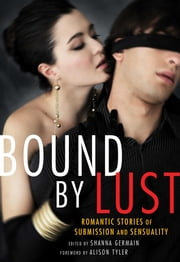 Bound by Lust - Romantic Stories of Submission and Sensuality ebook by Shanna Germain