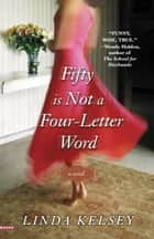 Fifty Is Not a Four-Letter Word ebook by Linda Kelsey