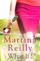 What If? eBook by Martina Reilly