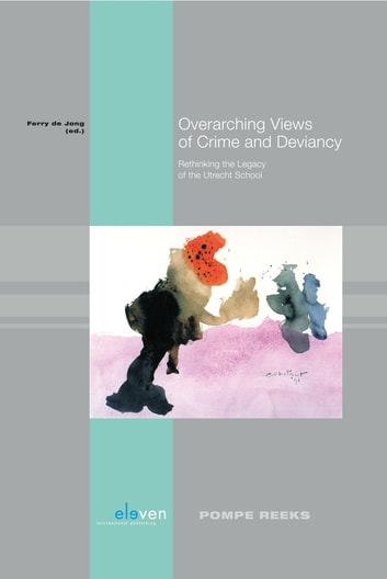 Overarching views of crime and deviancy - rethinking the Legacy of the Utrecht School ebook by
