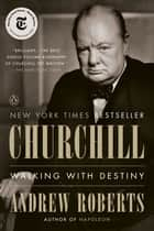 Churchill - Walking with Destiny ebook by Andrew Roberts