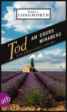 Tod am Cours Mirabeau - Ein Provence-Krimi ebook by Mary L. Longworth, Helmut Ettinger
