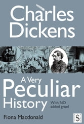 Charles Dickens, A Very Peculiar History ebook by Fiona Macdonald