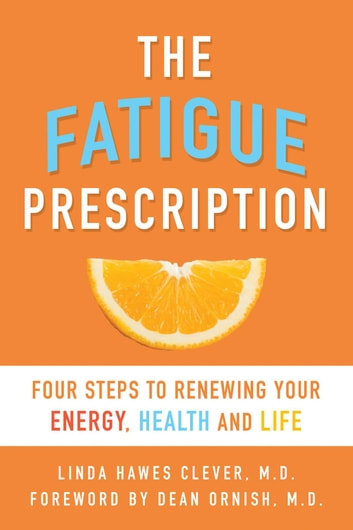 The Fatigue Prescription - Four Steps to Renewing Your Energy, Health, and Life ebook by Linda Hawes Clever