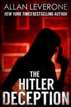 The Hitler Deception ebook by Allan Leverone