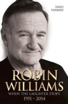 Robin Williams - When the Laughter Stops 1951–2014 ebook by Emily Herbert