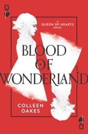 Blood of Wonderland ebook by Colleen Oakes