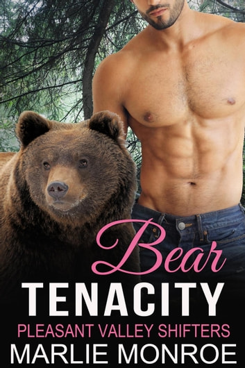 Bear Tenacity - Pleasant Valley Shifters ebook by Marlie Monroe