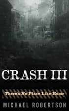 Crash III - There's No Place Like Home ebook by Michael Robertson