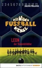 Die Wilden Fußballkerle - Band 1 - Leon, der Slalomdribbler ebook by Joachim Masannek, Jan Birck